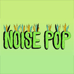 Noise Pop Music Festival2013 | Lineup | Live Stream | Tickets | Dates | Headliners | Rumors