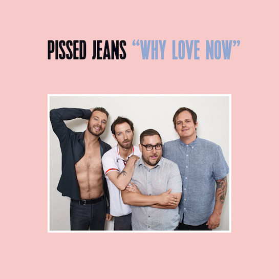 REVIEW: PISSED JEANS - WHY LOVE NOW